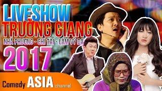 Liveshow Hài Trường Giang 2017 cùng Nhã Phương, Lâm Vỹ Dạ, Chí Tài mới nhất tại hải ngoại