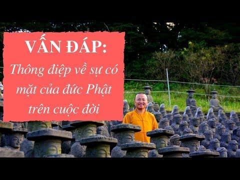 Vấn đáp: Thông điệp về sự có mặt của đức Phật trên cuộc đời