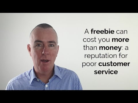A freebie can cost you more than money: a reputation for poor customer service