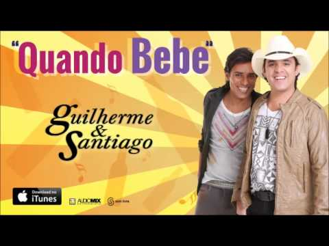 Guilherme & Santiago - Quando Bebe