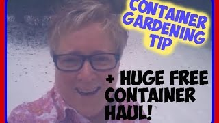 Container Gardening Tip + HUGE Free Container Haul! - Vegetable Container Gardening