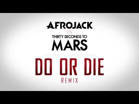 Afrojack VS. Thirty Seconds to Mars - Do Or Die (Remix)