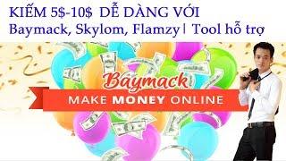 Kiếm tiền 5$-10$ bằng việc xem video Baymack, Flamzy, Skylom   Có tool hỗ trợ kiếm tiền