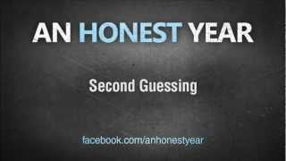 Watch An Honest Year Second Guessing video