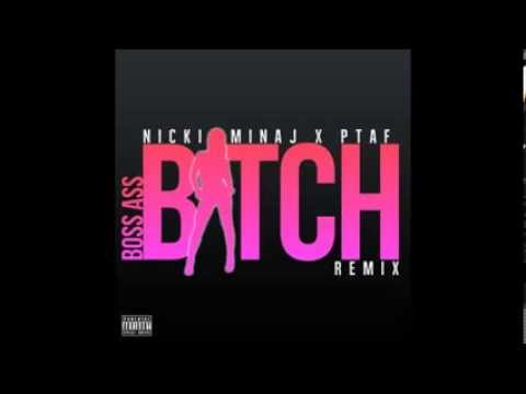 Nicki Minaj ft. PTAF- Boss Ass Bitch (Remix)