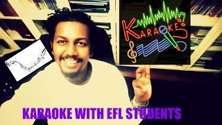 KARAOKE SESSIONS WITH EFL UNIVERSITY STUDENTS!!!