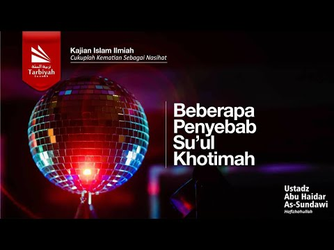[#4] Beberapa Penyebab Su'ul Khaatimah - Ustadz Abu Haidar Assundawy video
