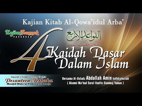 4 KAIDAH DASAR DALAM ISLAM ( AL-QOWA'IDUL ARBA' ) UST. ABDULLAH AMIN