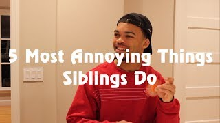 5 Most Annoying Things Siblings Do