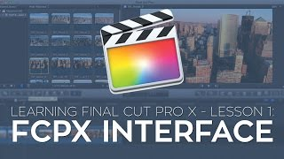 """Learning Final Cut Pro X"" Lesson 1: The FCPX Interface"