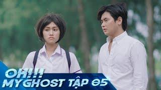 OH MY GHOST | TẬP 5 | Phim Ma Học Đường 2019 | LA LA SCHOOL