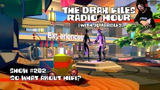 The Drax Files Radio Hour STREAM [show 202: So what about HiFi?]