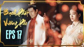 BẠCH PHÁT VƯƠNG PHI - TẬP 17 [FULL HD] | Phim Cổ Trang Hay Nhất | Phim Mới 2019