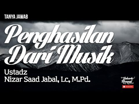Tanya Jawab : Penghasilan Dari Musik - Ustad Nizar Saad Jabal, Lc, M.Pd.