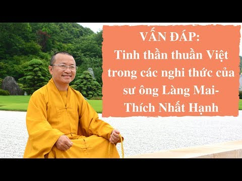 Vấn đáp: Tinh thần thuần Việt trong các nghi thức của sư ông Làng Mai-Thích Nhất Hạnh