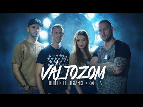 Children Of Distance X Karola - Változom (Official Music Video)