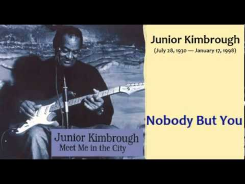 Junior Kimbrough - Nobody But You