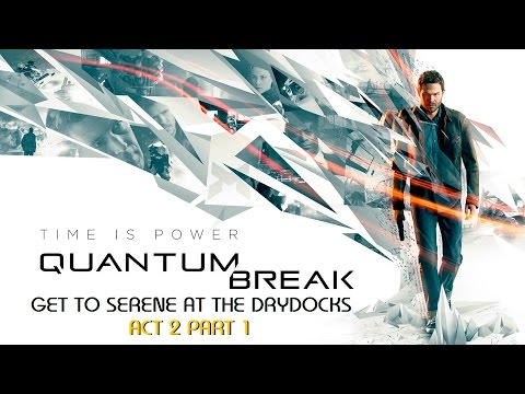 QUANTUM BREAK! (Strategy Guide 4) How to Get to Serene at Drydocks ACT 2 PART 1