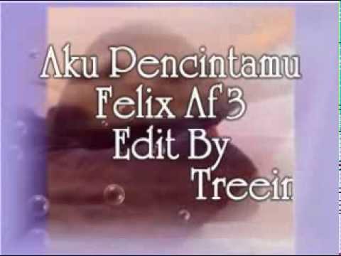 Felix Af3 - Aku Pencintamu
