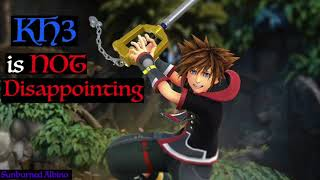 Just a Rant About Kingdom Hearts 3 NOT Being Disappointing