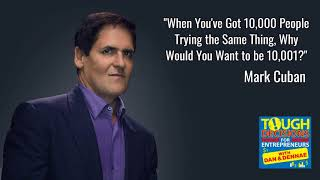 """Daily Tip 67: Billionaire Mark Cuban - """"When You've Got 10,000 People Trying the Same Thing, Why..."""