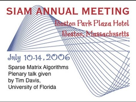 SIAM 2006 plenary talk by Tim Davis (recorded after the event at the Univ. of Florida)