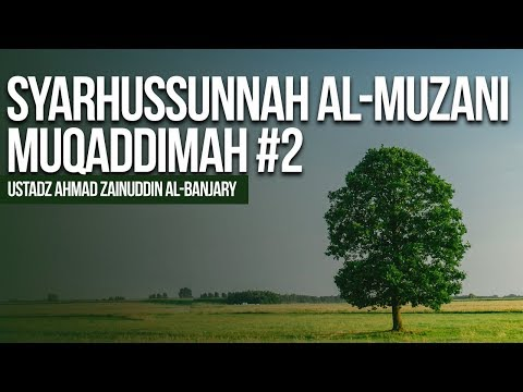 Syarhussunnah Al-Muzani Muqaddimah #2 - Ustadz Ahmad Zainuddin Al-Banjary