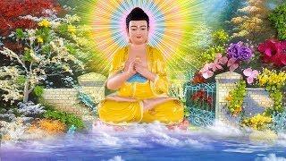 Sáng 18 Âm Nghe Kinh Phật Tổ Phù Hộ Phước Đức Tài Lộc Cả Tháng Bình An