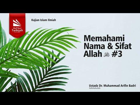Memahami Nama-nama & Sifat Allah 'Azza Wa Jalla [Sesi 3] - Ustadz DR. Muhammad Arifin Badri, M.A.