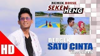 BERGEK - SATU CINTA ( House Mix Bergek SEKEN HENG ) HD Video Quality 2017