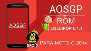 ROM▶AOSGP ANDROID 5.1.1 LOLLIPOP | PARA MOTO G2 / 2014 (Titan)