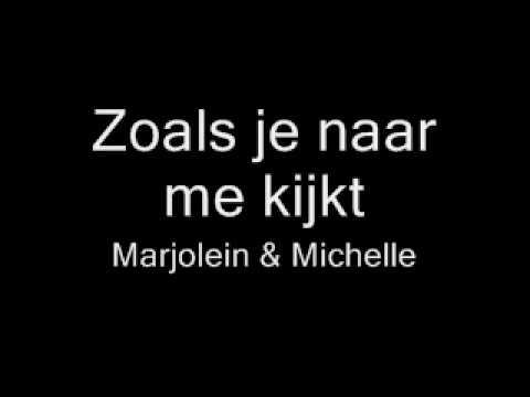 Zoals je naar me kijkt - Marjolein & Michelle