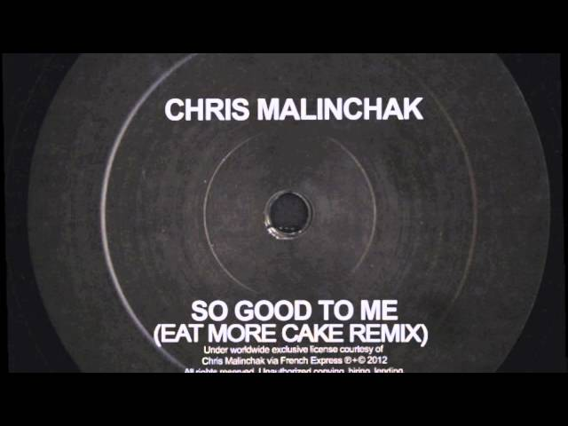 Chris Malinchak - So Good To Me (Eat More Cake Remix)