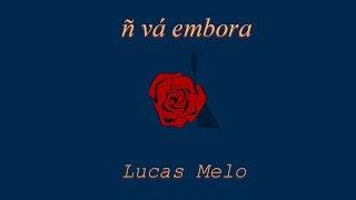 ñ vá embora - Lucas Melo