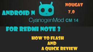 CyanogenMod 14.1/ [Android Nougat/7.0] for Redmi Note 3! How to Install Guide!