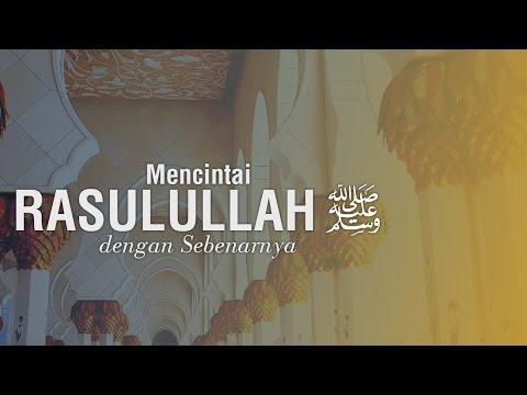 Ustadz Ahmad Zainuddin, Lc - Mencintai Rasulullah Shallallahu 'alahi Wasallam dgn Sebenarnya