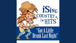 Got a Little Drunk Last Night (Originally Performed by Eli Young Band) (Karaoke Version)