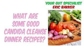What Are Some Good Candida Cleanse Dinner Recipes?