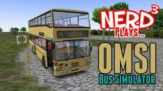 Nerd³ Plays... OMSI - The Bus Simulator