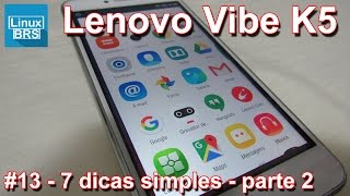 Lenovo Vibe K5 Brasil - 7 (simples) dicas - Parte 02