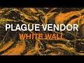 "Plague Vendor - ""White Wall"" (Lyric Video)"