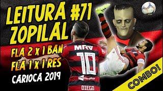LEITURA ZOPILAL #71 (COMBO) - Flamengo 2x1 Bangu + Flamengo 1x1 Resende - Carioca 2019