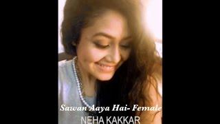 Neha Kakkar - Sawan Aaya Hai (Female Version) | Selfie Video