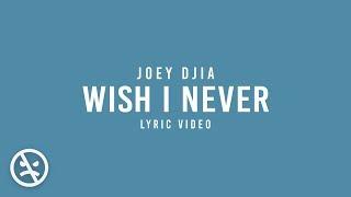 Joey Djia Wish I Never