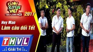 THVL | Cười xuyên Việt – Tiếu lâm hội 2017: Tập 8[1]: Làm câu đối Tết - Hey Man