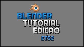 Tutorial De Ediçao Para Ets2 Blender +Downloads