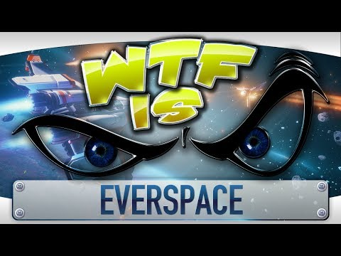 WTF Is... - Everspace ?