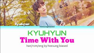 KYUHYUN 규현 '그게 좋은거야 (Time With You)' Color Coded Lyrics [Han/Rom/Eng] By Heesungbiased