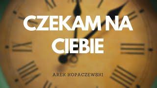 Arek Kopaczewski - Czekam na Ciebie ( Audio )