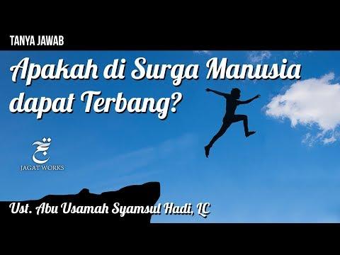 Tanya Jawab : Apakah di Surga Manusia Dapat Terbang? - Ustad Abu Usamah Syamsul Hadi, Lc.